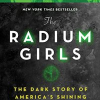 The Radium Girls: The Dark Story of America's Shining Women by Kate Moore: A Book Review