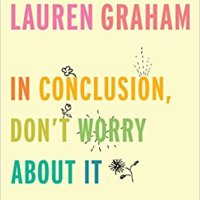 Book Review: In Conclusion, Don't Worry About It by Lauren Graham